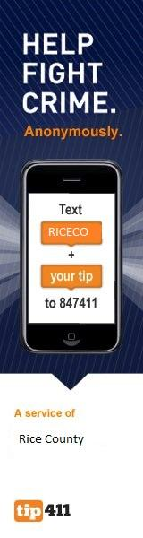 Help Fight Crime. Anonymously. Text RICECO and your tip to 847411. A service of Rice County. Tip 411